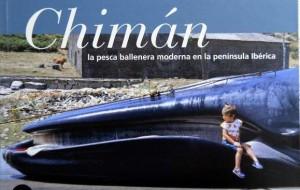 Portada del libro Aguilar Vila, Álex (2013): Chimán. La pesca ballenera moderan en la península ibérica. Universidad de Barcelona. Una publicación que pone de manifiesto la importancia de Galicia en esta actividad. De hecho, tras Huelva, la actividad se trasladó a Vigo.