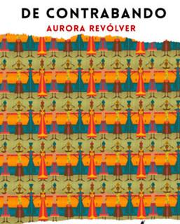 'De contrabando', Aurora Revolver, Versátiles, 2016.