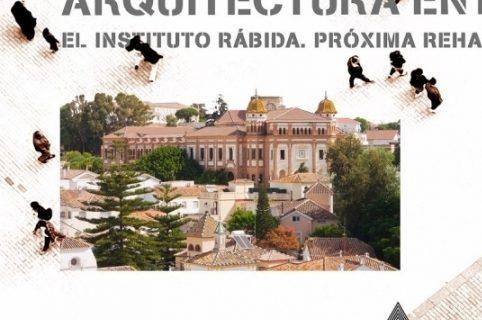 La Rehabilitación del Instituto 'La Rábida' en 'Arquitectura entre amigos'