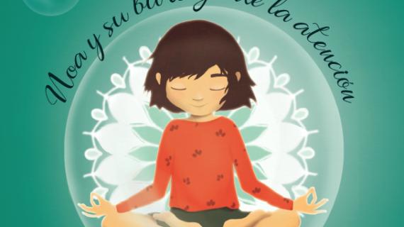 Noa y su burbuja de atención, un cuento de meditación para los más pequeños