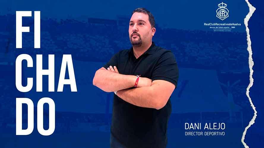 El Recreativo de Huelva hace oficial el fichaje de Daniel Alejo como director  deportivo de la entidad - Huelva Buenas Noticias